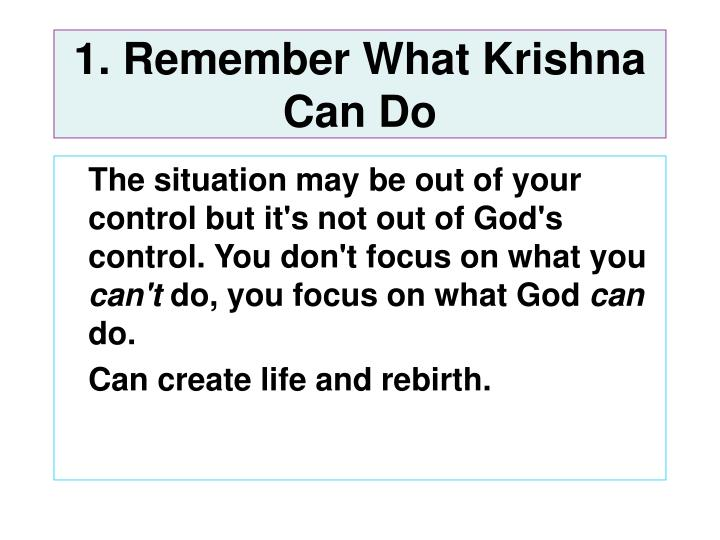 1. Remember What Krishna Can Do