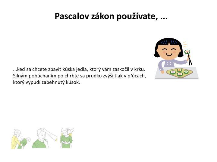 Pascalov zákon používate, ...