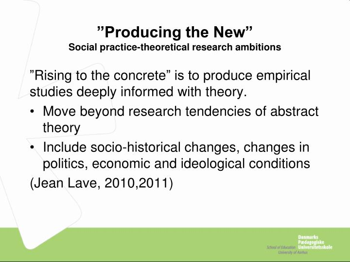 Producing the new social practice theoretical research ambitions