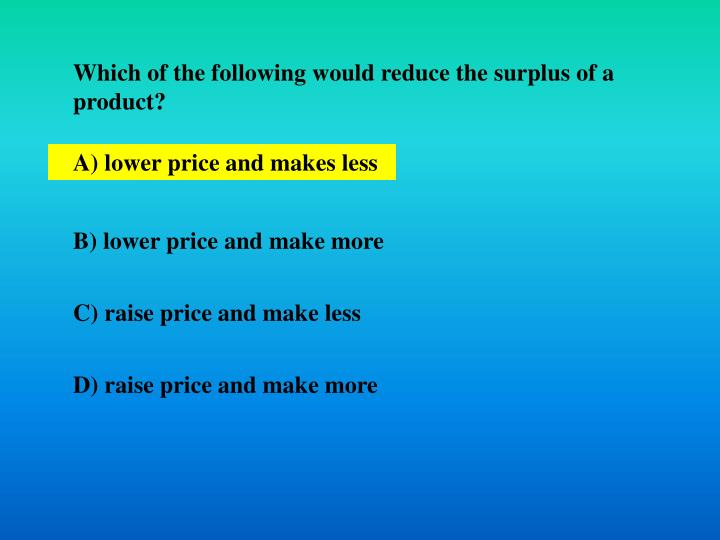 Which of the following would reduce the surplus of a product?