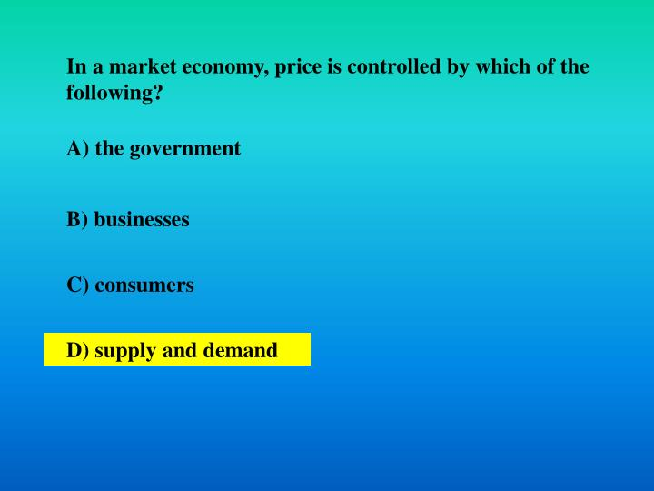 In a market economy, price is controlled by which of the following?