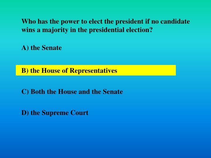 Who has the power to elect the president if no candidate wins a majority in the presidential election?