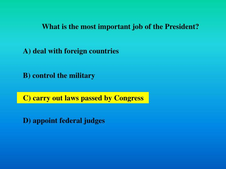 What is the most important job of the President?