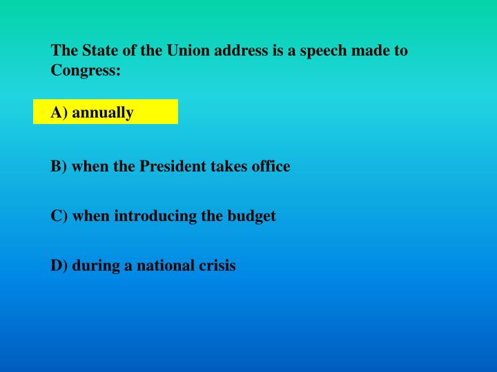 The State of the Union address is a speech made to Congress: