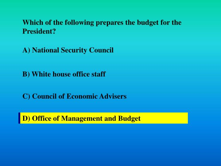 Which of the following prepares the budget for the President?