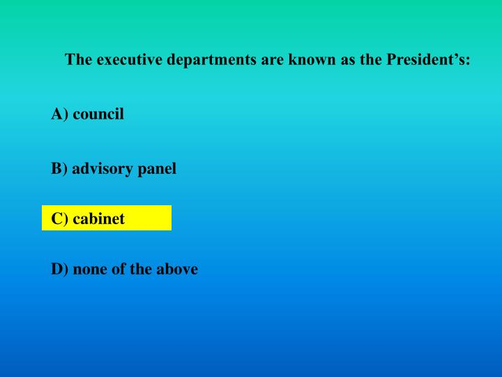 The executive departments are known as the President's: