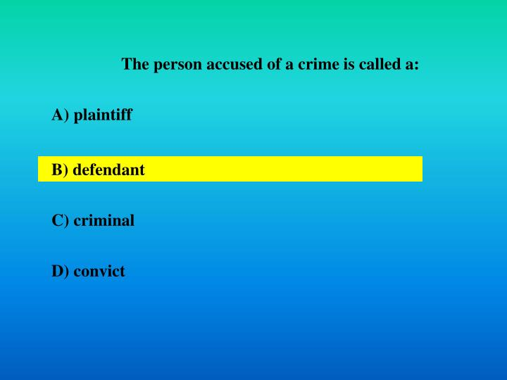 The person accused of a crime is called a: