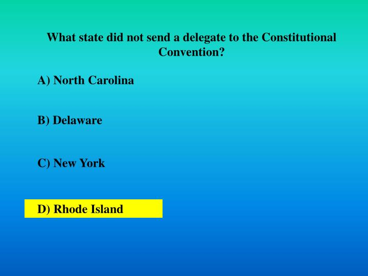 What state did not send a delegate to the Constitutional Convention?