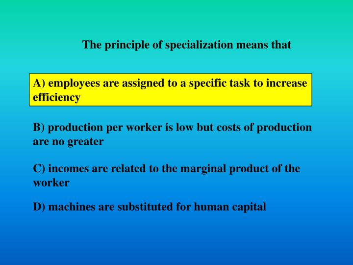 The principle of specialization means that