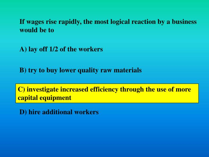 If wages rise rapidly, the most logical reaction by a business would be to
