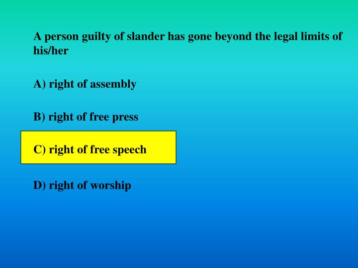 A person guilty of slander has gone beyond the legal limits of his/her