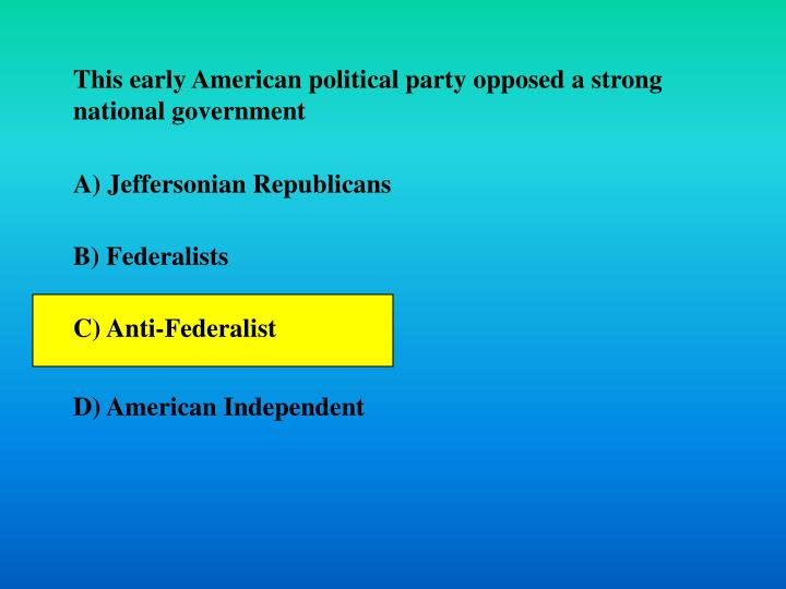 This early American political party opposed a strong national government