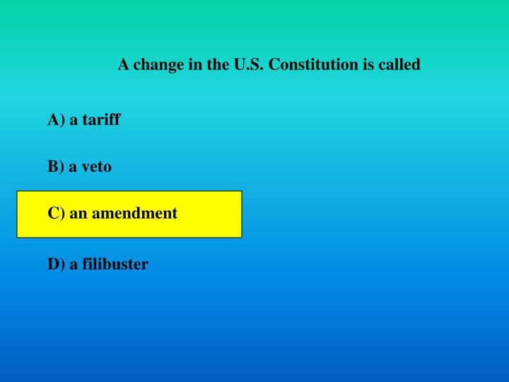 A change in the U.S. Constitution is called