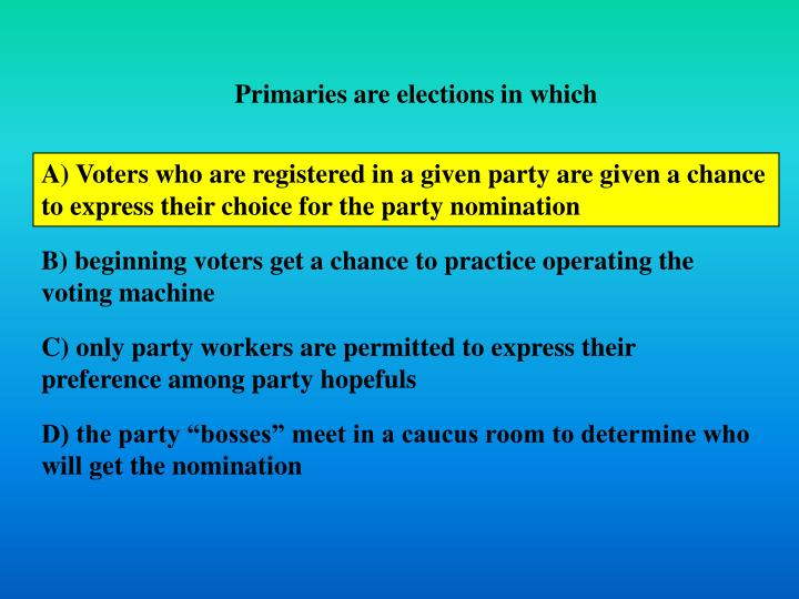 Primaries are elections in which