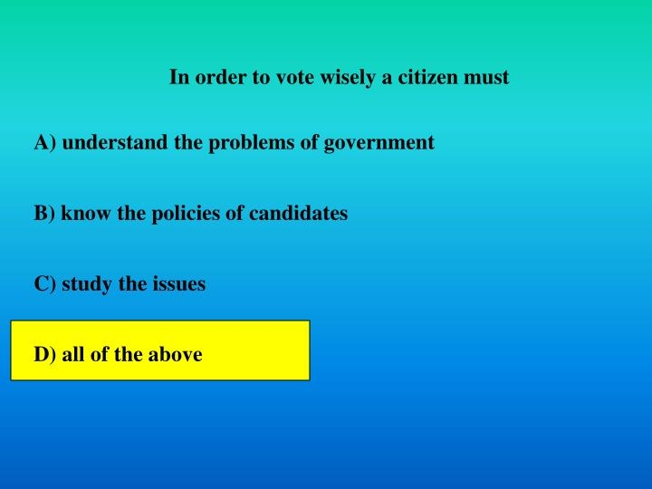 In order to vote wisely a citizen must