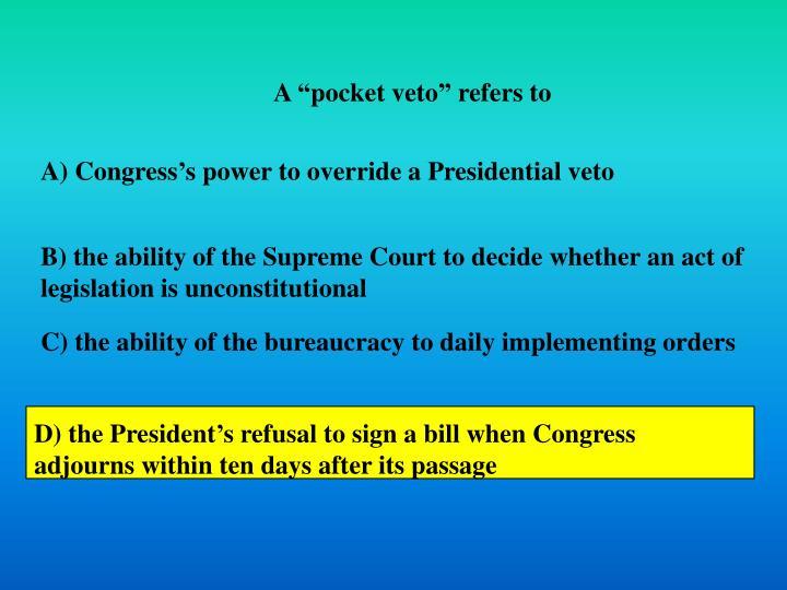 """A """"pocket veto"""" refers to"""
