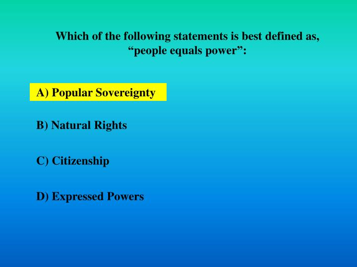 """Which of the following statements is best defined as, """"people equals power"""":"""
