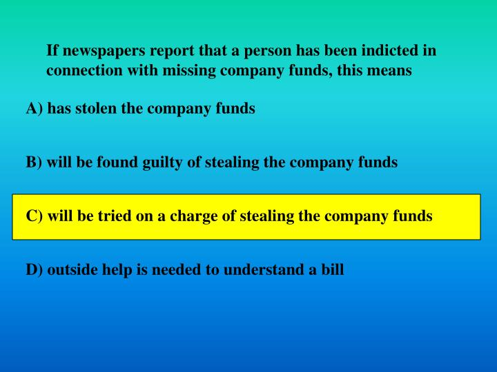 If newspapers report that a person has been indicted in connection with missing company funds, this means