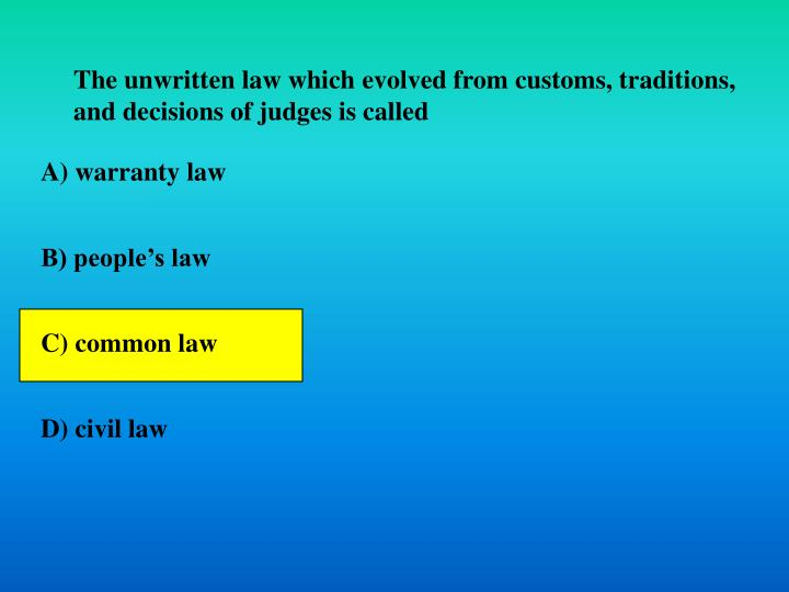 The unwritten law which evolved from customs, traditions, and decisions of judges is called