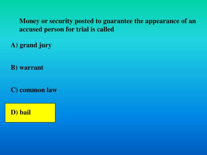Money or security posted to guarantee the appearance of an accused person for trial is called
