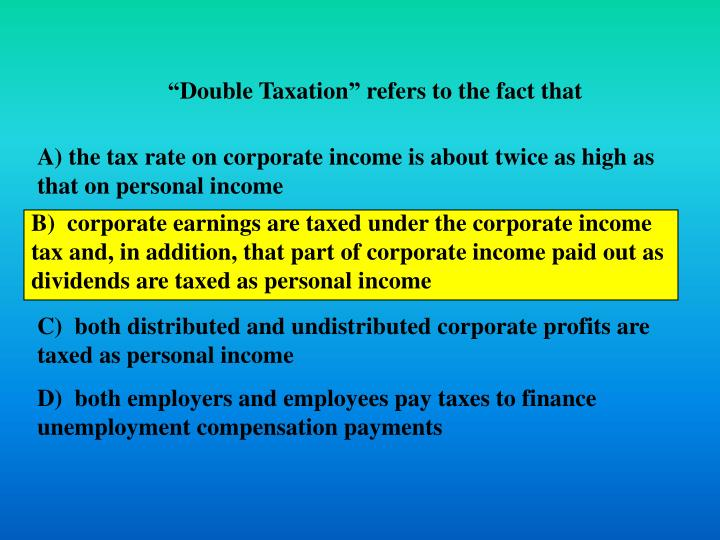 """""""Double Taxation"""" refers to the fact that"""