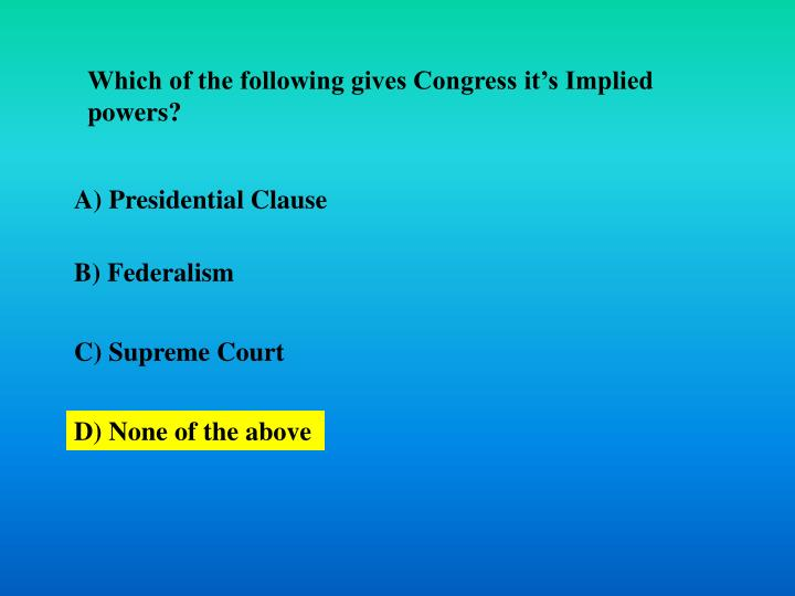 Which of the following gives Congress it's Implied powers?