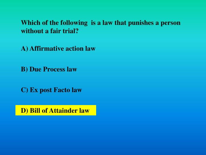 Which of the following  is a law that punishes a person without a fair trial?