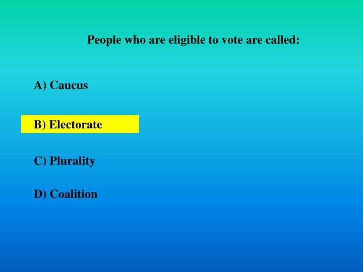 People who are eligible to vote are called: