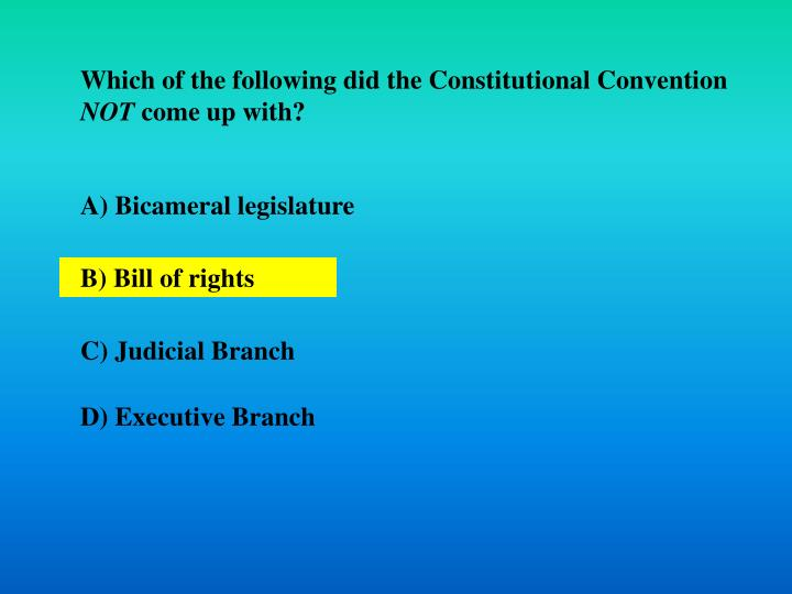 Which of the following did the Constitutional Convention