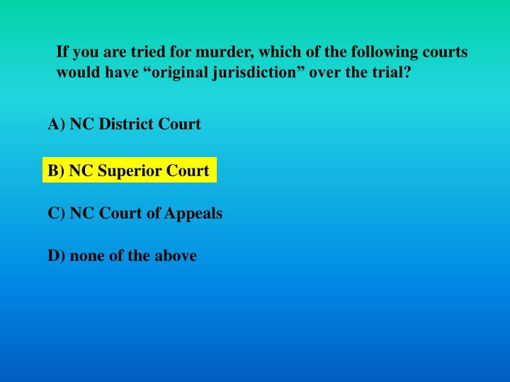 """If you are tried for murder, which of the following courts would have """"original jurisdiction"""" over the trial?"""