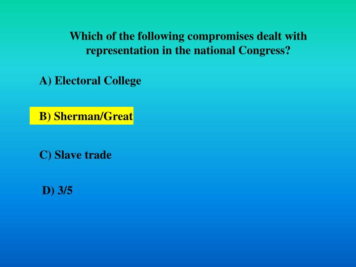 Which of the following compromises dealt with representation in the national Congress?