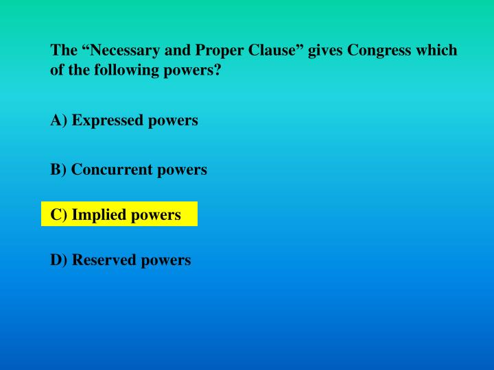 """The """"Necessary and Proper Clause"""" gives Congress which of the following powers?"""