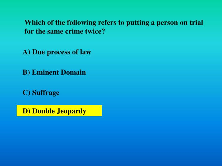 Which of the following refers to putting a person on trial for the same crime twice?