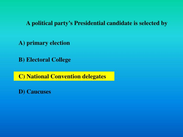 A political party's Presidential candidate is selected by