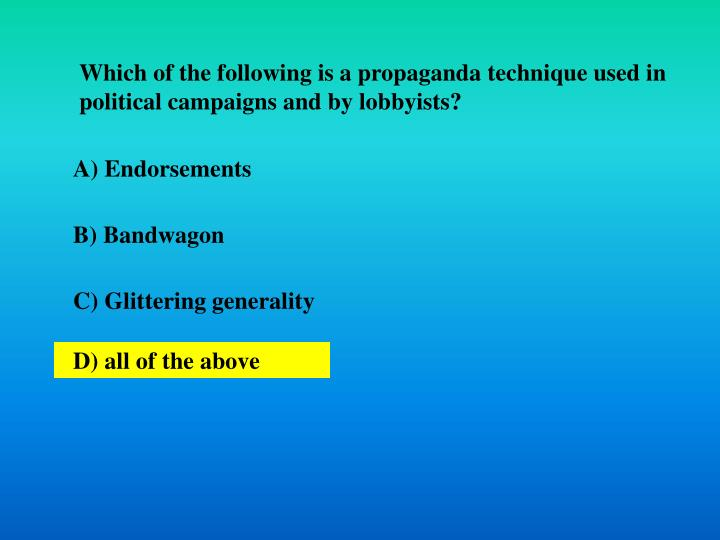 Which of the following is a propaganda technique used in political campaigns and by lobbyists?