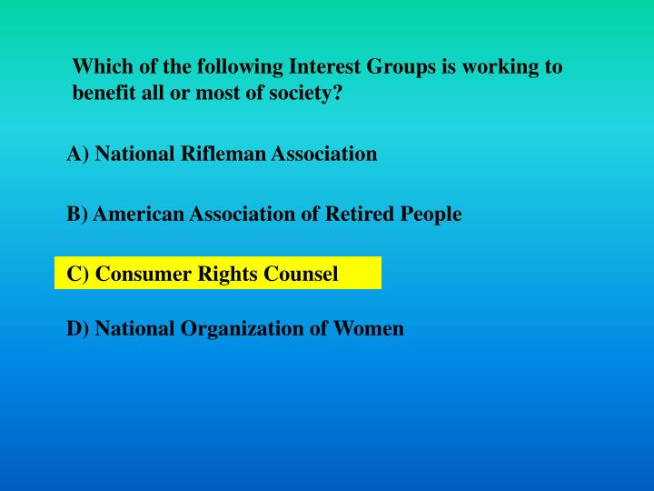 Which of the following Interest Groups is working to benefit all or most of society?