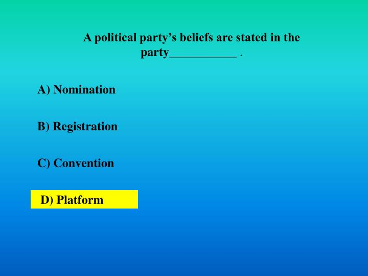 A political party's beliefs are stated in the party___________
