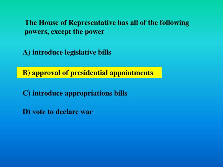 The House of Representative has all of the following powers, except the power