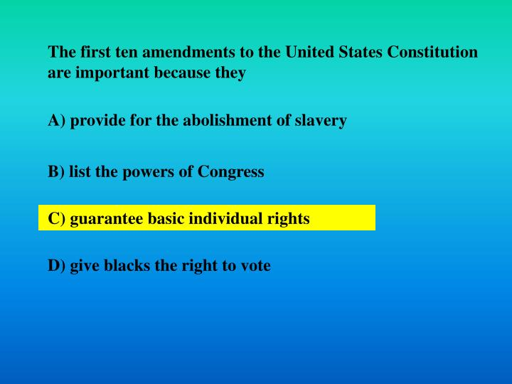 The first ten amendments to the United States Constitution are important because they