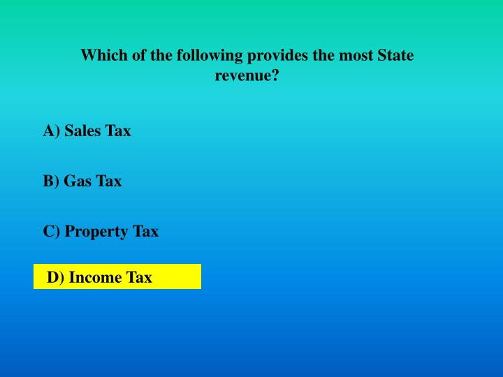 Which of the following provides the most State revenue?