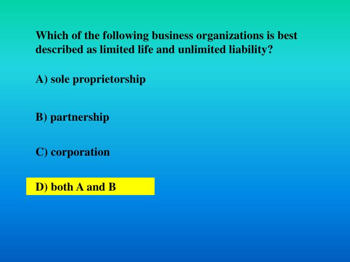 Which of the following business organizations is best described as limited life and unlimited liability?