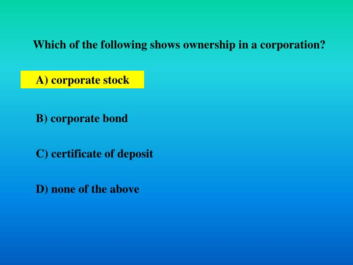 Which of the following shows ownership in a corporation?