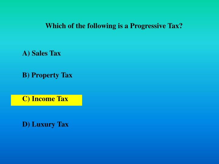 Which of the following is a Progressive Tax?