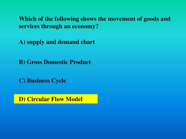 Which of the following shows the movement of goods and services through an economy?