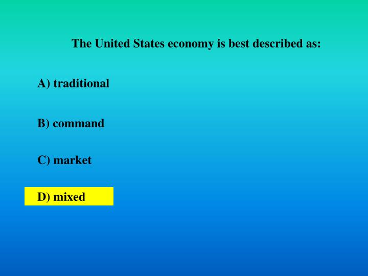 The United States economy is best described as: