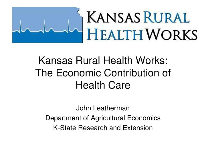 Kansas rural health works the economic contribution of health care