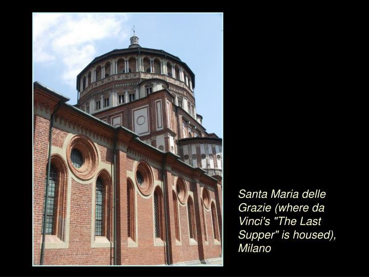 """Santa Maria delle Grazie (where da Vinci's """"The Last Supper"""" is housed), Milano"""