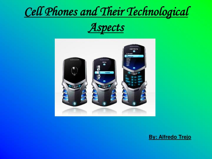 cell phones and their technological aspects n.