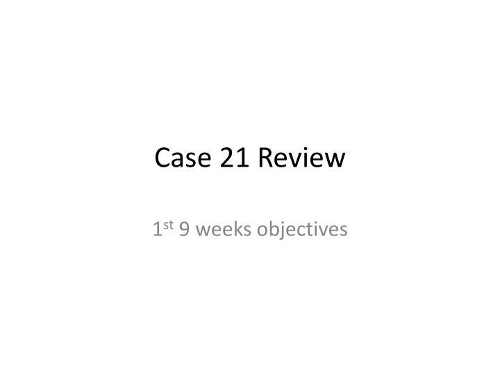case 21 review n.