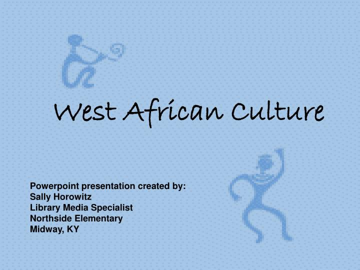 Ppt west african culture powerpoint presentation id5063046 west african culture powerpoint presentation toneelgroepblik Choice Image